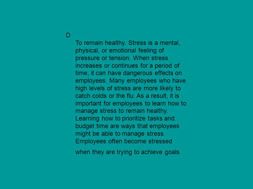 D To remain healthy. Stress is a mental, physical, or emotional feeling of pressure or tension.