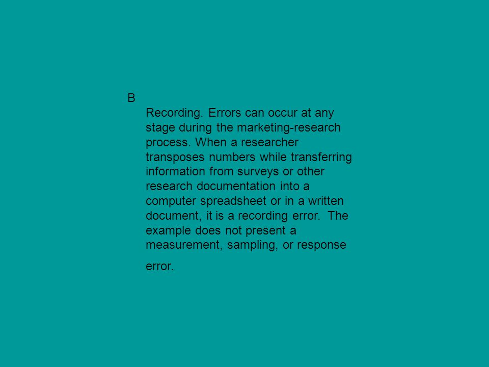 B Recording. Errors can occur at any stage during the marketing-research process.