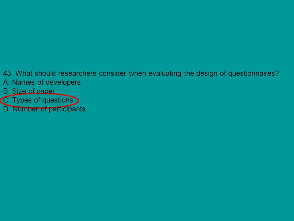 43. What should researchers consider when evaluating the design of questionnaires
