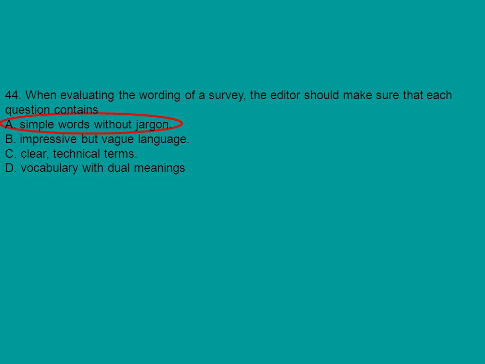 44. When evaluating the wording of a survey, the editor should make sure that each question contains