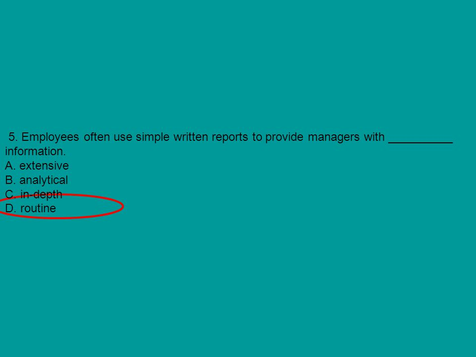 5. Employees often use simple written reports to provide managers with __________ information.
