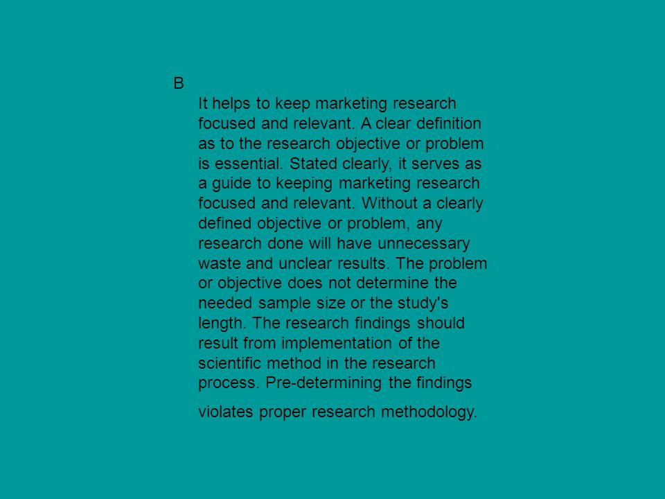 B It helps to keep marketing research focused and relevant