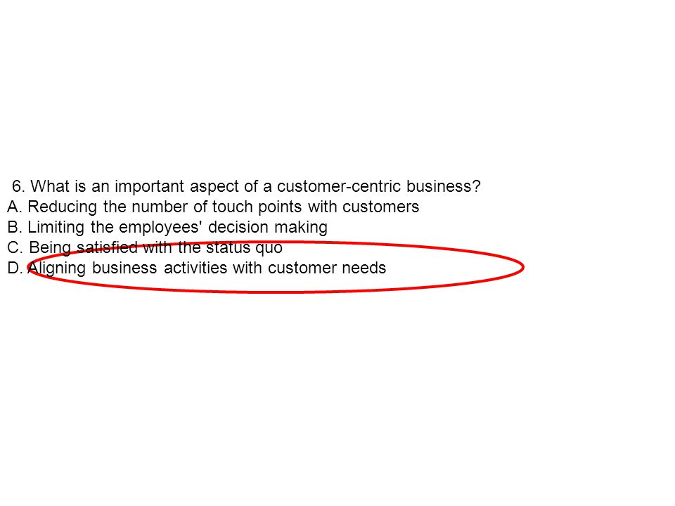 6. What is an important aspect of a customer-centric business