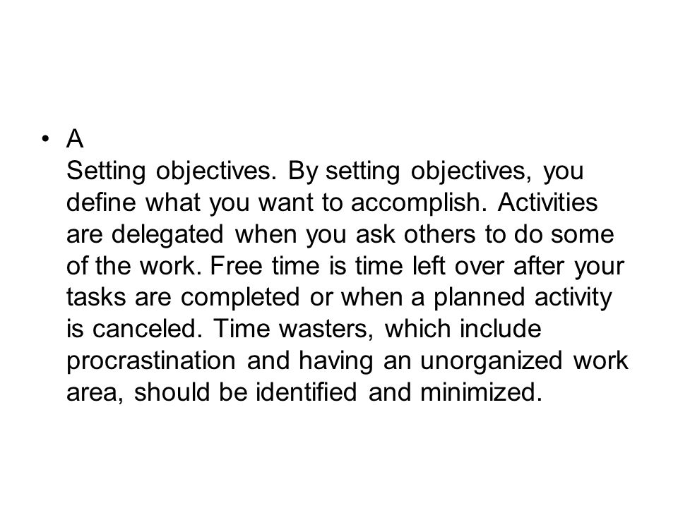 A Setting objectives. By setting objectives, you define what you want to accomplish.