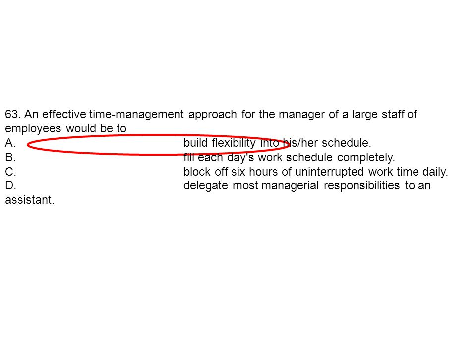 63. An effective time-management approach for the manager of a large staff of employees would be to
