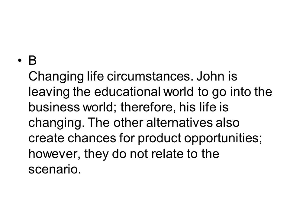B Changing life circumstances