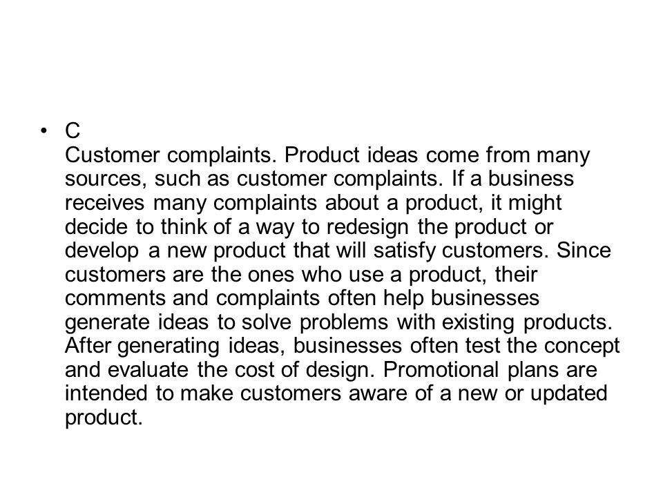 C Customer complaints. Product ideas come from many sources, such as customer complaints.