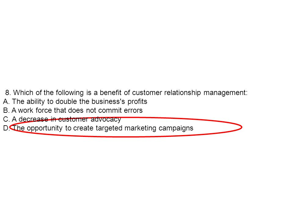 8. Which of the following is a benefit of customer relationship management: