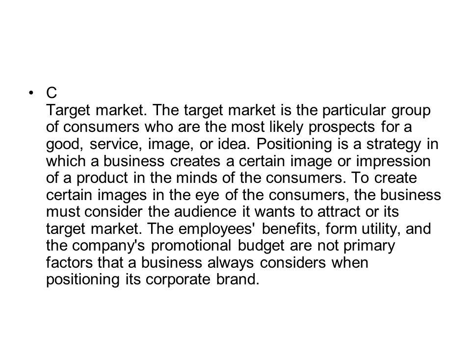 C Target market.