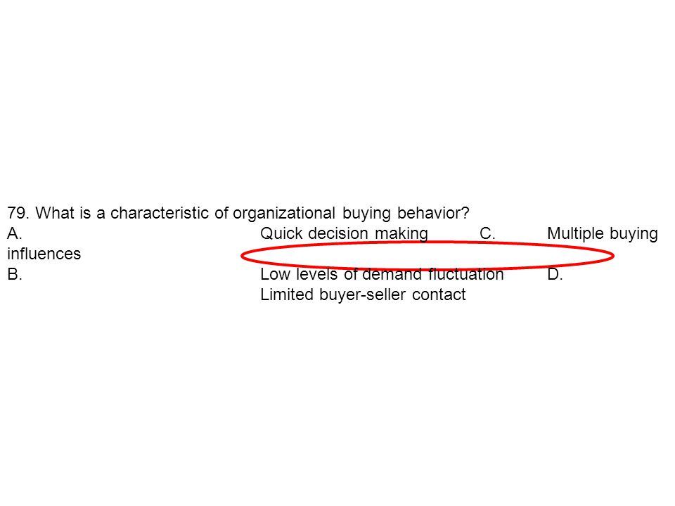 79. What is a characteristic of organizational buying behavior