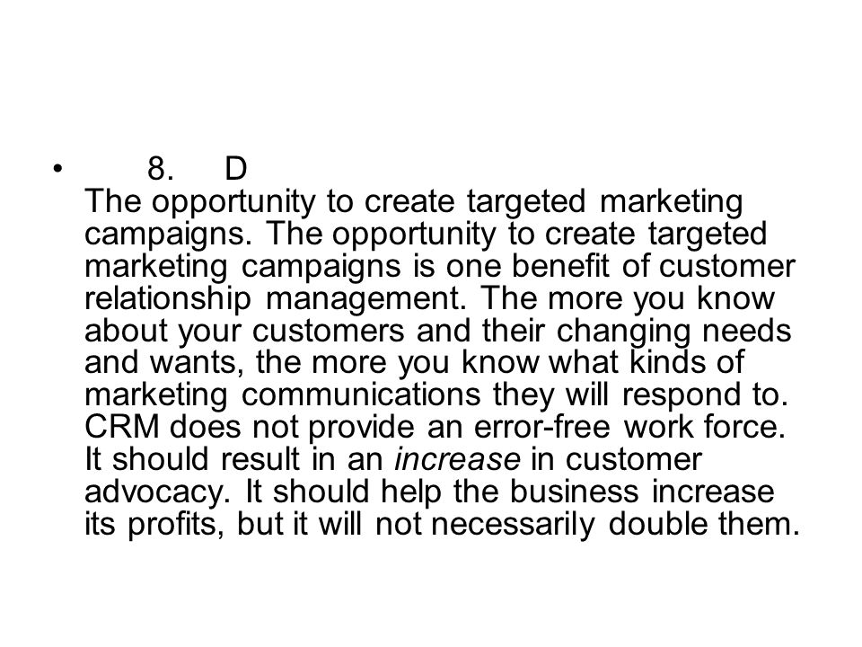 8. D The opportunity to create targeted marketing campaigns