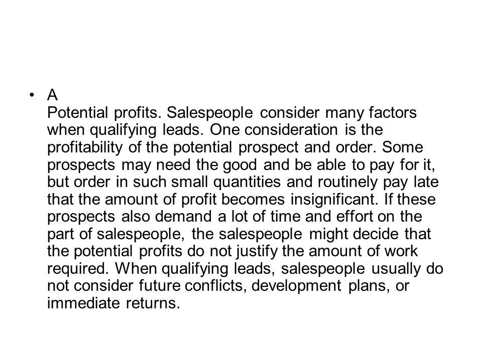 A Potential profits. Salespeople consider many factors when qualifying leads.