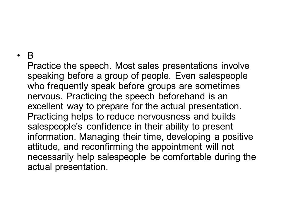 B Practice the speech. Most sales presentations involve speaking before a group of people.