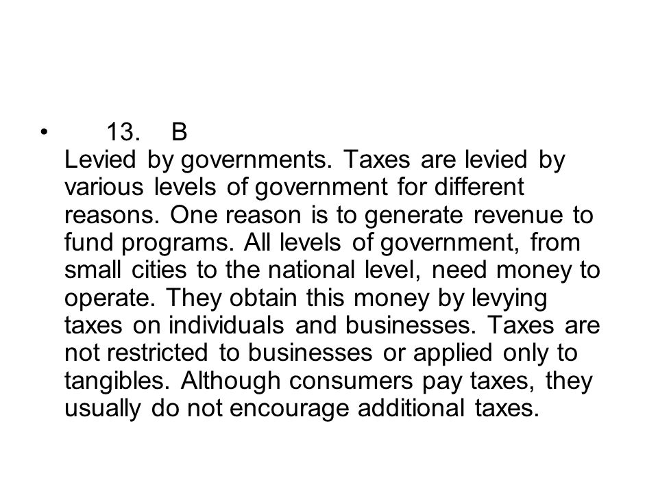 13. B Levied by governments