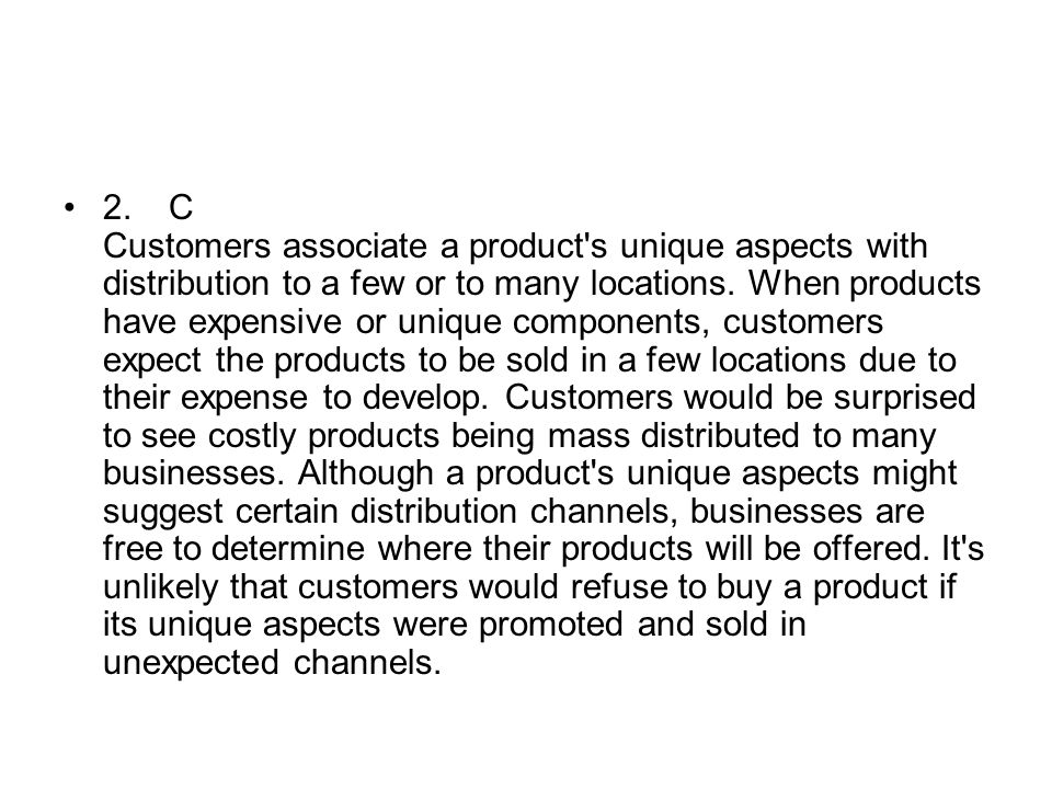 2. C Customers associate a product s unique aspects with distribution to a few or to many locations.