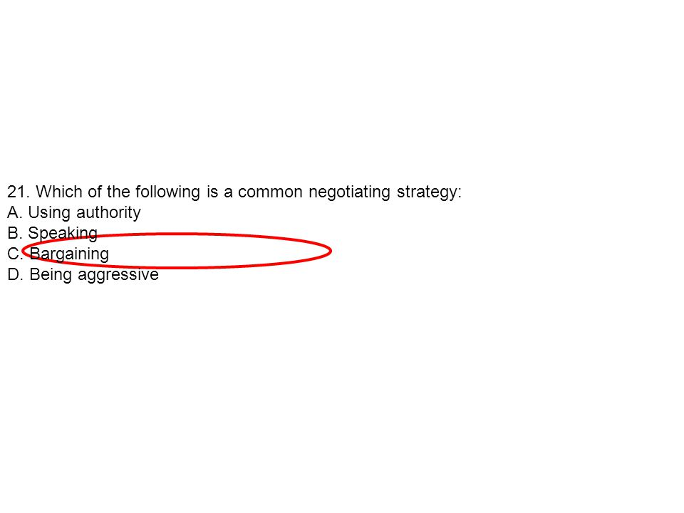 21. Which of the following is a common negotiating strategy:
