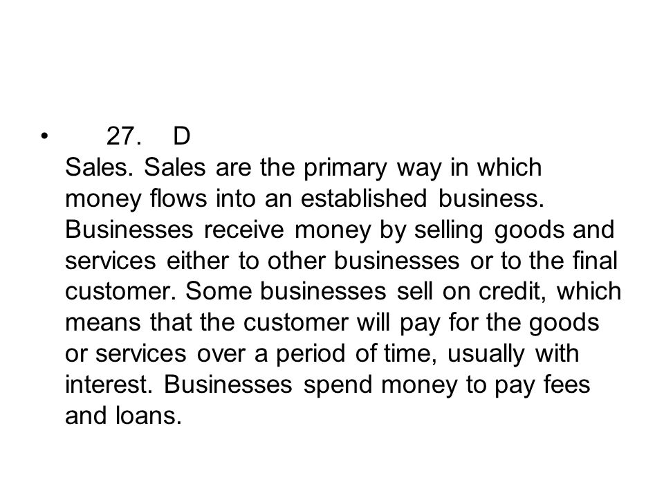 27. D Sales. Sales are the primary way in which money flows into an established business.