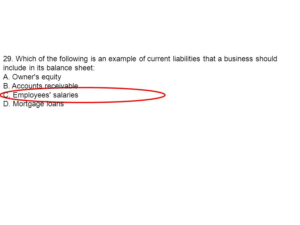 29. Which of the following is an example of current liabilities that a business should include in its balance sheet: