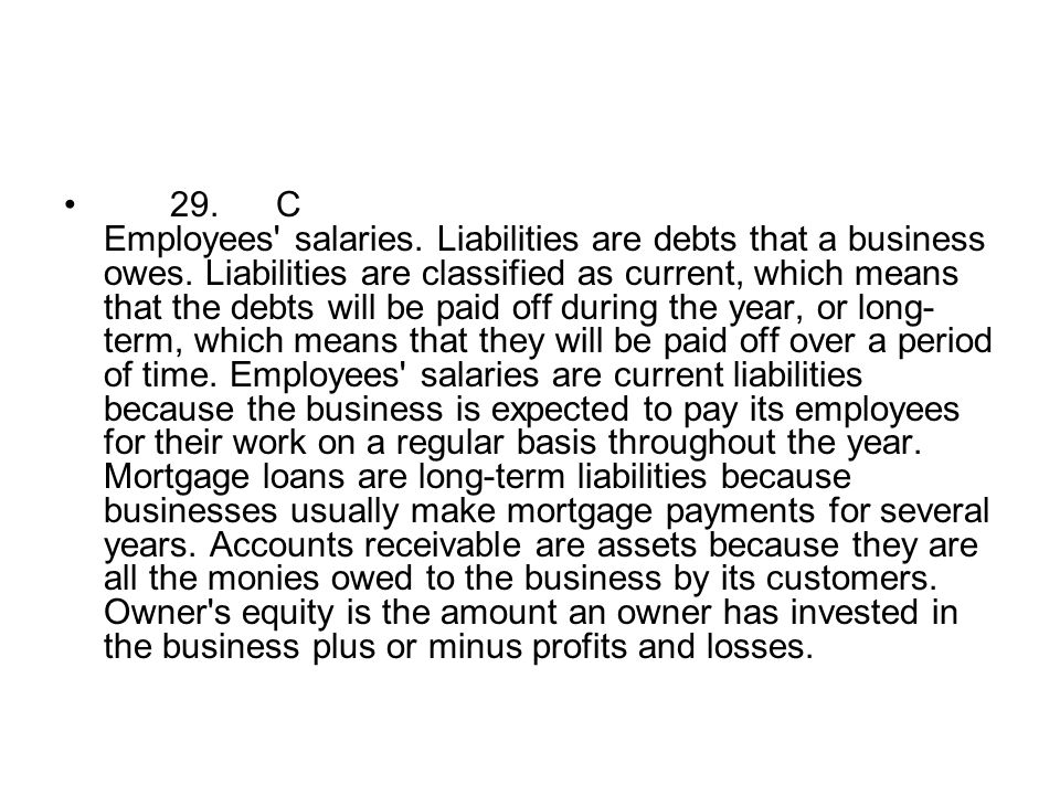 29. C Employees salaries. Liabilities are debts that a business owes
