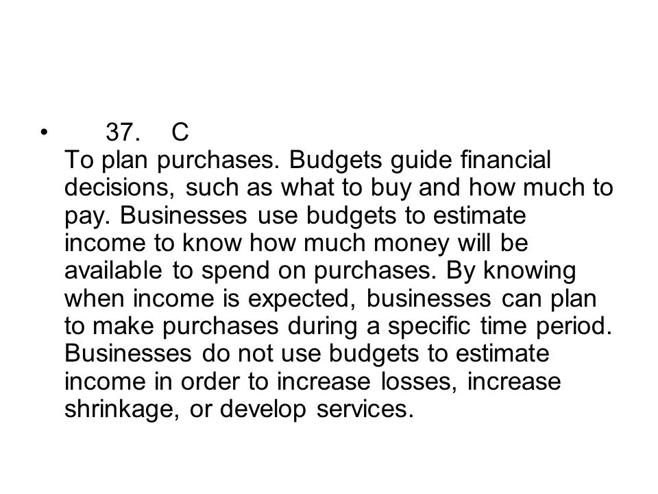 37. C To plan purchases.