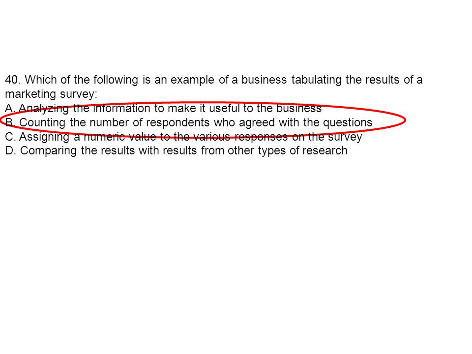 40. Which of the following is an example of a business tabulating the results of a marketing survey: