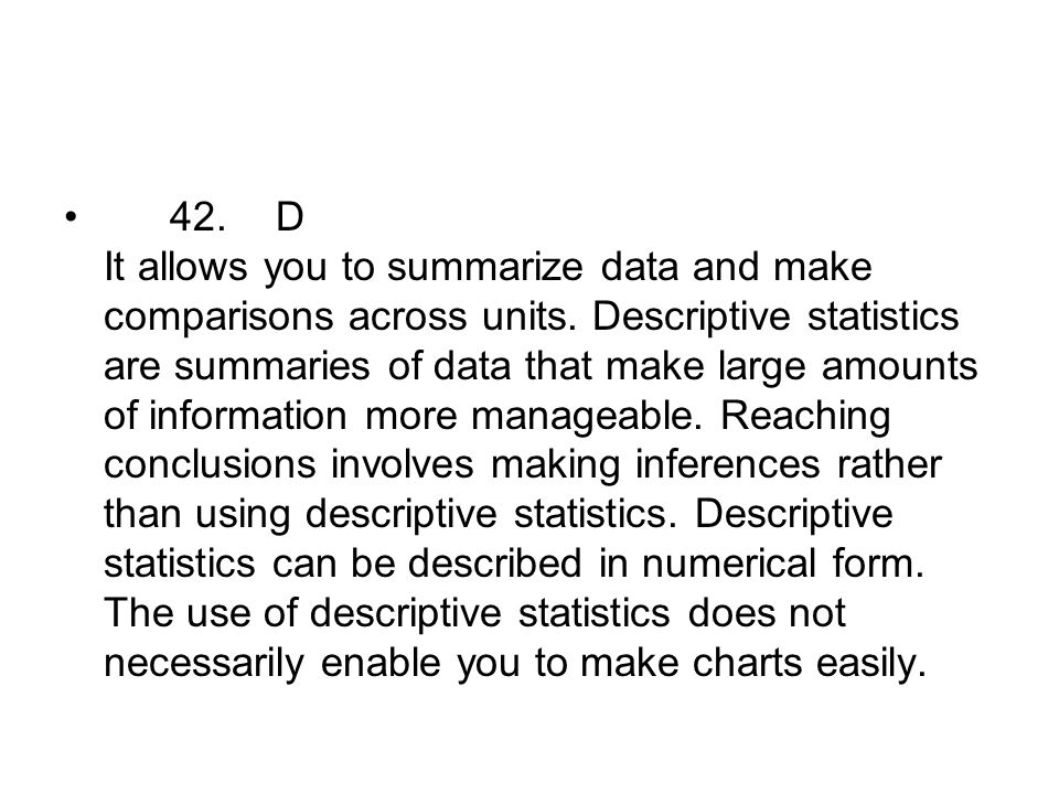 42. D It allows you to summarize data and make comparisons across units.