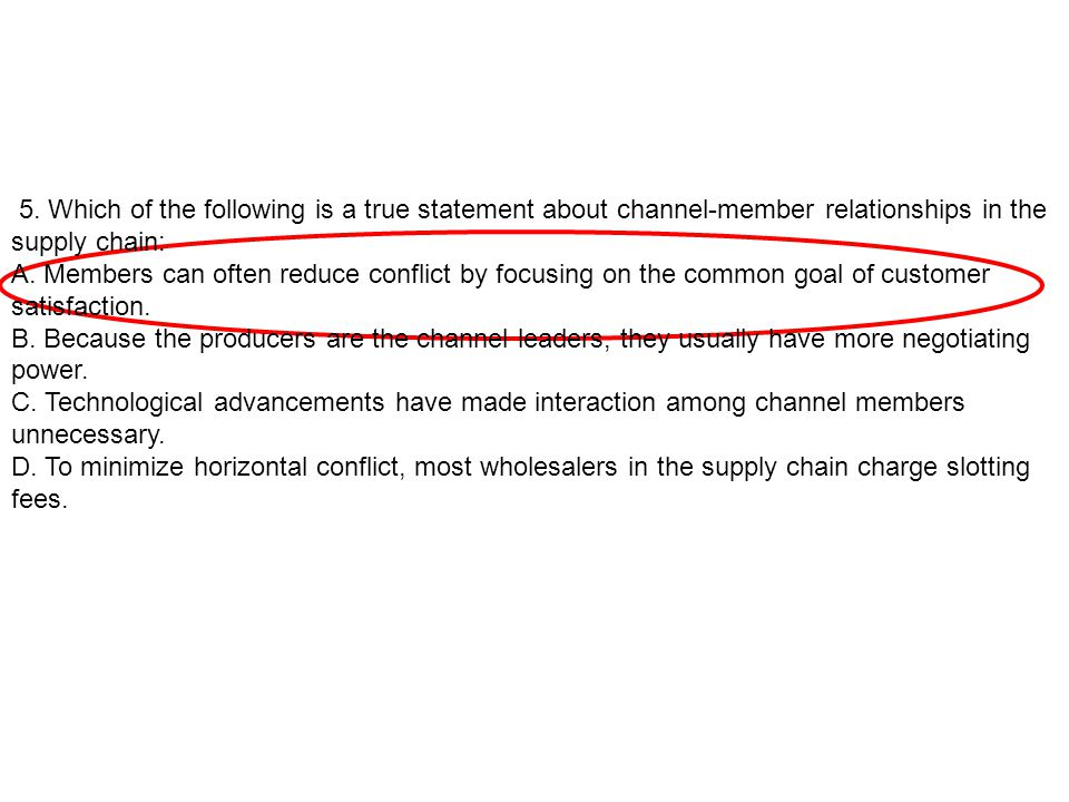 5. Which of the following is a true statement about channel-member relationships in the supply chain: