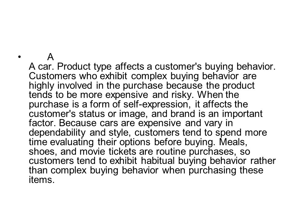 A A car. Product type affects a customer s buying behavior
