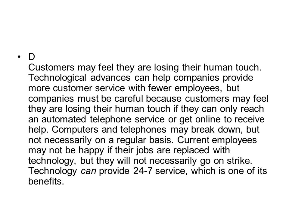 D Customers may feel they are losing their human touch