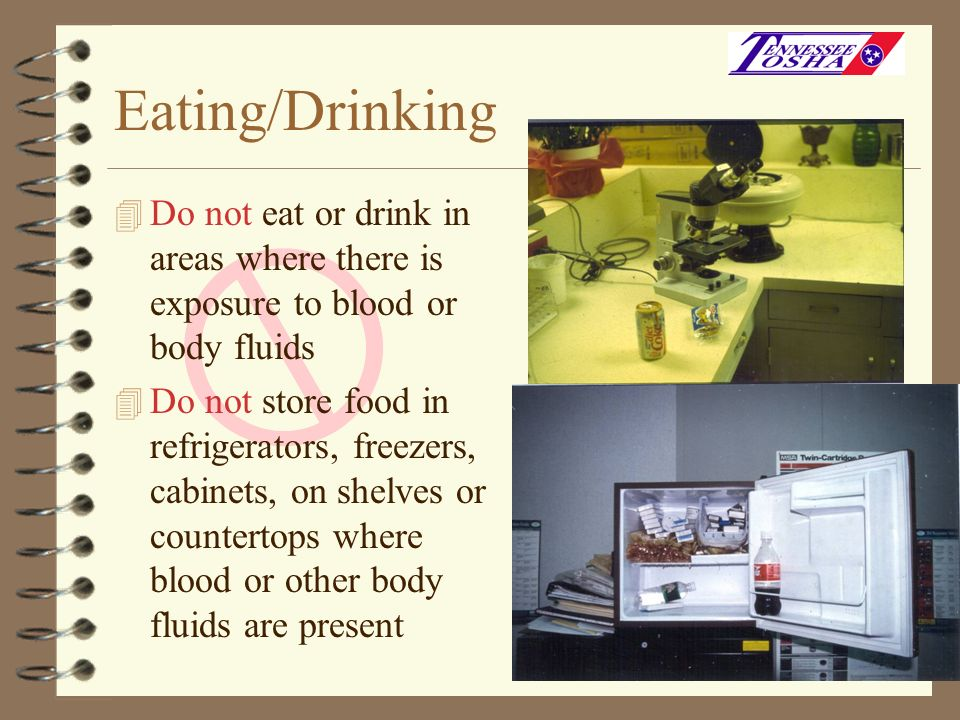 Eating/Drinking Do not eat or drink in areas where there is exposure to blood or body fluids.