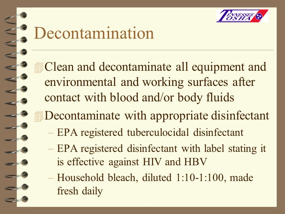 DecontaminationClean and decontaminate all equipment and environmental and working surfaces after contact with blood and/or body fluids.