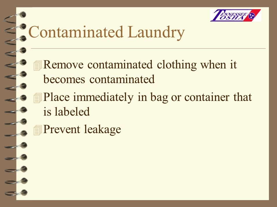 Contaminated LaundryRemove contaminated clothing when it becomes contaminated. Place immediately in bag or container that is labeled.