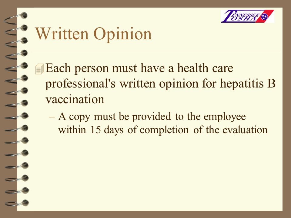 Written OpinionEach person must have a health care professional s written opinion for hepatitis B vaccination.