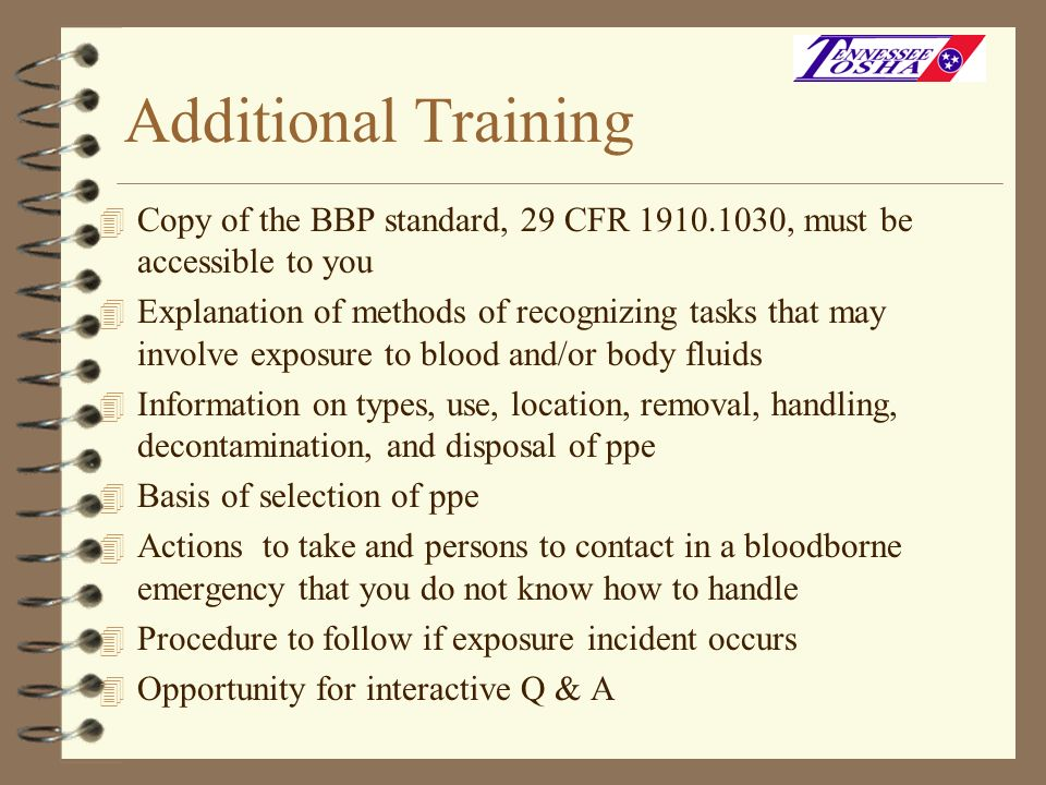 Additional TrainingCopy of the BBP standard, 29 CFR 1910.1030, must be accessible to you.