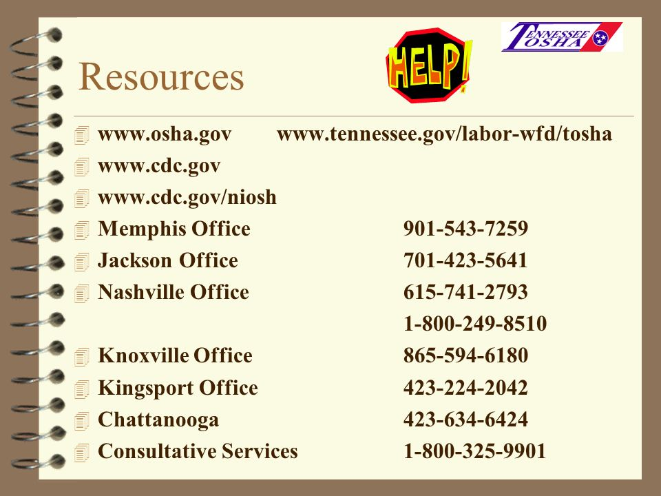 Resources www.osha.gov www.tennessee.gov/labor-wfd/tosha www.cdc.gov