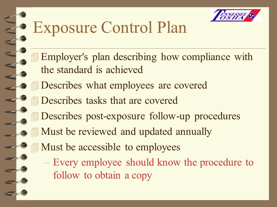 Exposure Control PlanEmployer s plan describing how compliance with the standard is achieved. Describes what employees are covered.