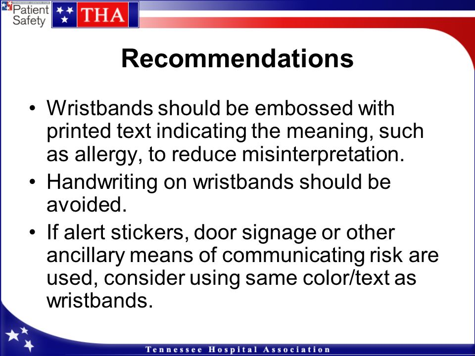 Recommendations Wristbands should be embossed with printed text indicating the meaning, such as allergy, to reduce misinterpretation.