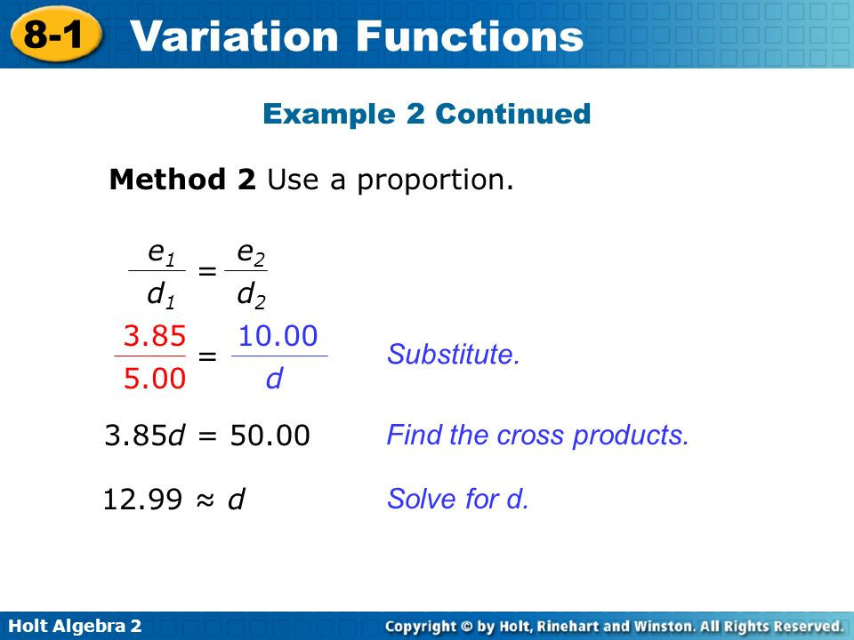 Example 2 Continued Method 2 Use a proportion. e1. = d1. d2. e2. 3.85. = 5.00. d. 10.00. Substitute.