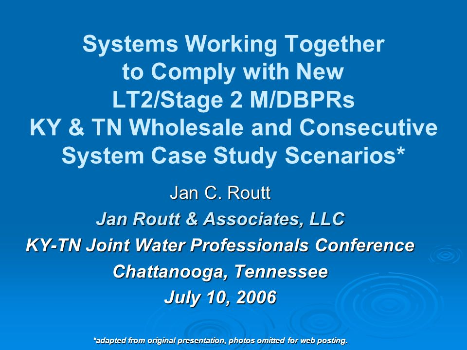 Systems Working Together to Comply with New LT2/Stage 2 M/DBPRs KY & TN Wholesale and Consecutive System Case Study Scenarios*