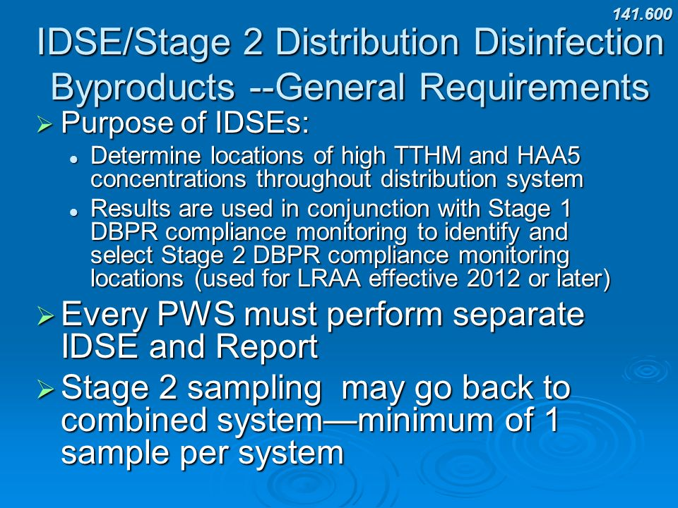 141.600 IDSE/Stage 2 Distribution Disinfection Byproducts --General Requirements. Purpose of IDSEs: