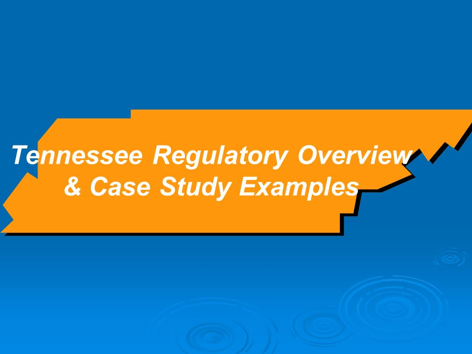Tennessee Regulatory Overview & Case Study Examples