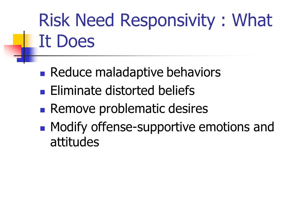 Risk Need Responsivity : What It Does