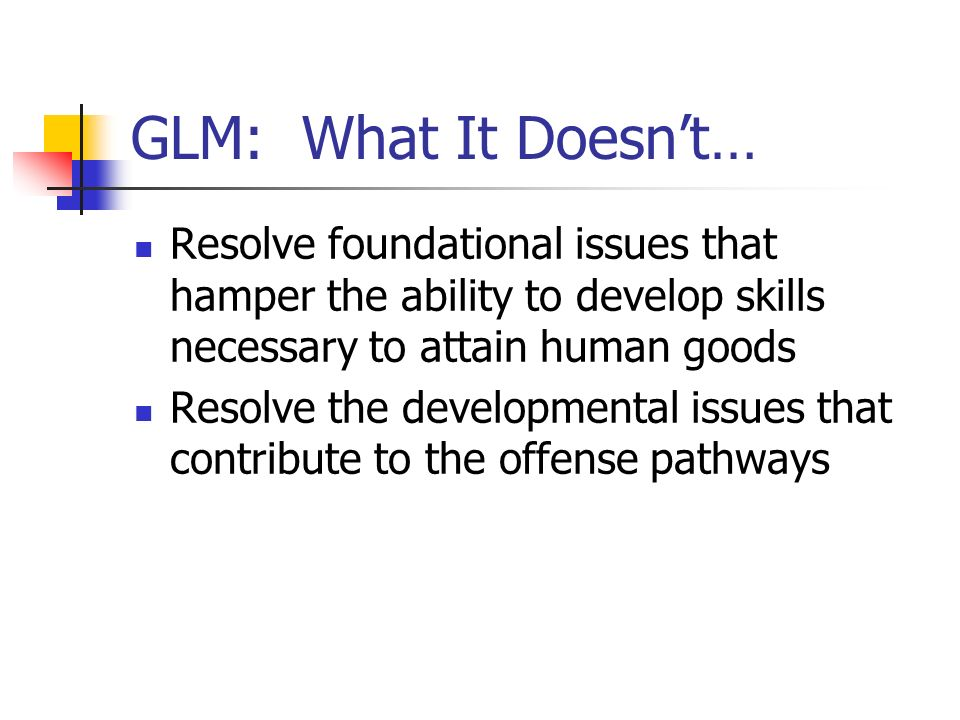GLM: What It Doesn't… Resolve foundational issues that hamper the ability to develop skills necessary to attain human goods.