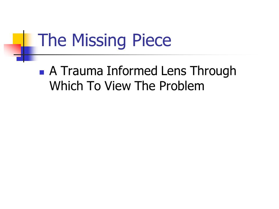 The Missing Piece A Trauma Informed Lens Through Which To View The Problem