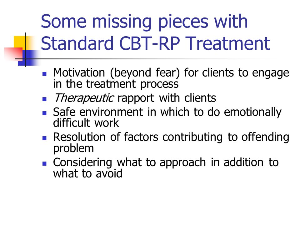 Some missing pieces with Standard CBT-RP Treatment