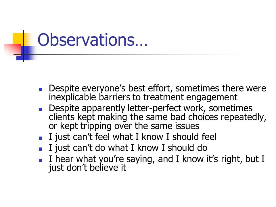 Observations… Despite everyone's best effort, sometimes there were inexplicable barriers to treatment engagement.