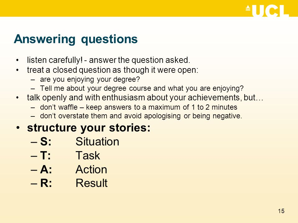 Answering questions structure your stories: S: Situation T: Task