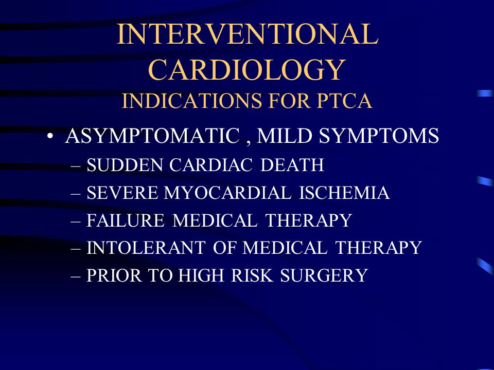INTERVENTIONAL CARDIOLOGY INDICATIONS FOR PTCA