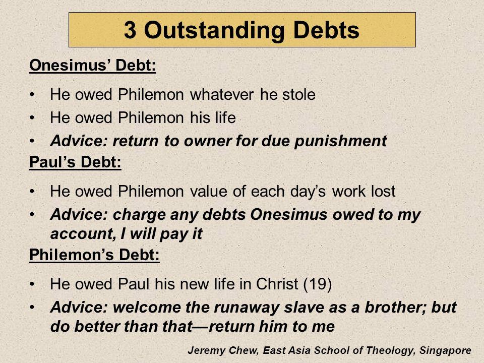 3 Outstanding Debts Onesimus' Debt: He owed Philemon whatever he stole