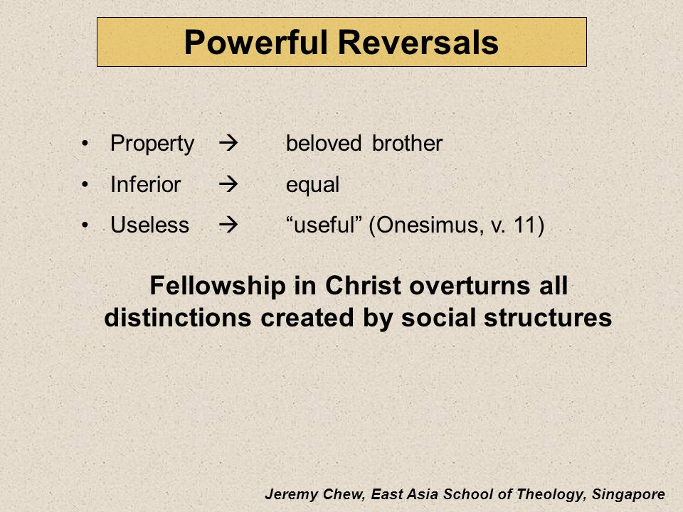 Powerful Reversals Property  beloved brother. Inferior  equal. Useless  useful (Onesimus, v. 11)